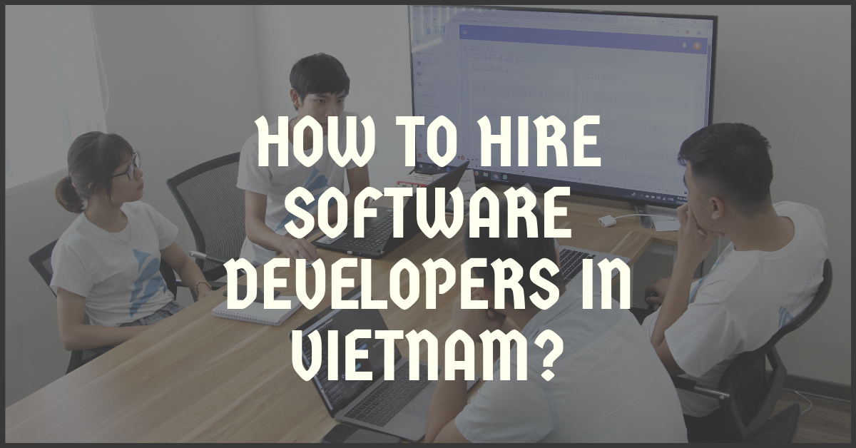 How to Hire Software Developers in Vietnam?